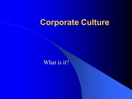 Corporate Culture What is it?. Elements of Corp. Culture 1. Business Environment What is it ' s market? 2. Values Beliefs of the Co. which define success.