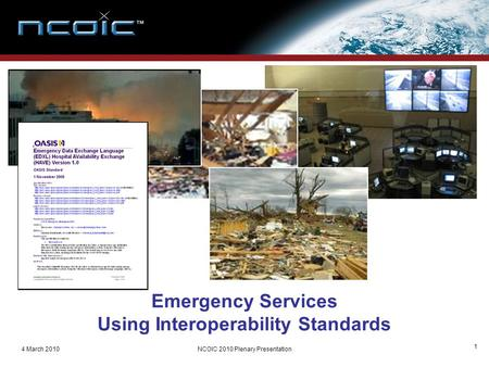 4 March 2010NCOIC 2010 Plenary Presentation 1 Emergency Services Using Interoperability Standards.