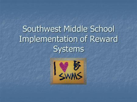 Southwest Middle School Implementation of Reward Systems.