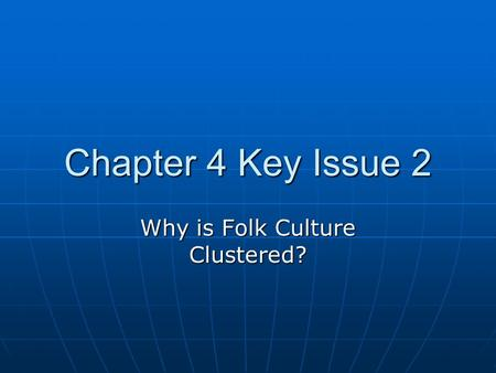 Why is Folk Culture Clustered?