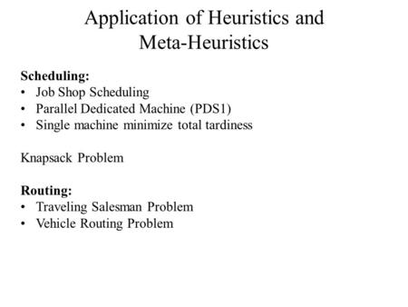Application of Heuristics and Meta-Heuristics Scheduling: Job Shop Scheduling Parallel Dedicated Machine (PDS1) Single machine minimize total tardiness.
