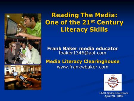Reading The Media: One of the 21 st Century Literacy Skills Frank Baker media educator Media Literacy Clearinghouse