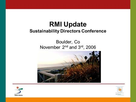 RMI Update Sustainability Directors Conference Boulder, Co November 2 nd and 3 rd, 2006.
