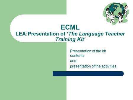 ECML LEA:Presentation of 'The Language Teacher Training Kit' Presentation of the kit contents and presentation of the activities.