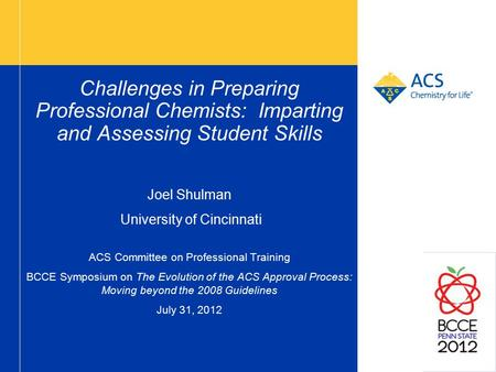 Challenges in Preparing Professional Chemists: Imparting and Assessing Student Skills Joel Shulman University of Cincinnati ACS Committee on Professional.