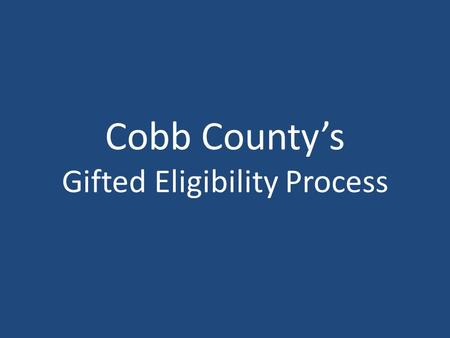 Cobb County's Gifted Eligibility Process. Referrals Automatic – System-wide assessment – ITBS, CogAT, Renzullis Reported Reciprocity – Only in state.