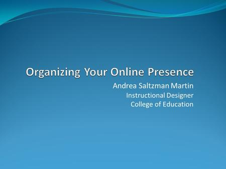 Andrea Saltzman Martin Instructional Designer College of Education.