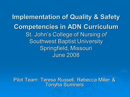 Implementation of Quality & Safety Competencies in ADN Curriculum St. John's College of Nursing of Southwest Baptist University Springfield, Missouri June.