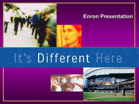Enron Presentation. About Enron A Global Energy and Communications Company with: $40 Billion in 1999 Revenues (#18 on Fortune 500) 20,000 employees worldwide.