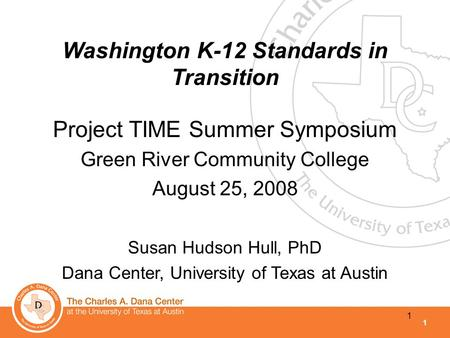 1 1 Project TIME Summer Symposium Green River Community College August 25, 2008 Susan Hudson Hull, PhD Dana Center, University of Texas at Austin Washington.