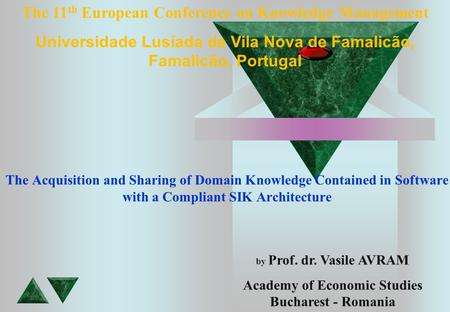 The Acquisition and Sharing of Domain Knowledge Contained in Software with a Compliant SIK Architecture by Prof. dr. Vasile AVRAM Academy of Economic Studies.