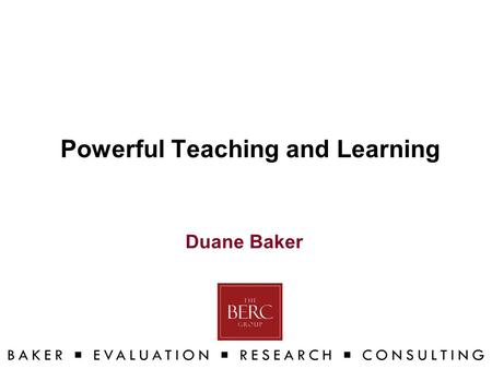 Powerful Teaching and Learning Duane Baker. Goal Explore the research behind Powerful Teaching and Learning™ and practice using the STAR Classroom Observation.