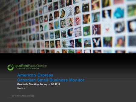 American Express Canadian Small Business Monitor Quarterly Tracking Survey – Q2 2010 May 2010.