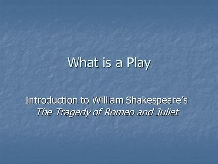 What is a Play Introduction to William Shakespeare's The Tragedy of Romeo and Juliet.