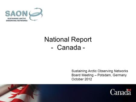 National Report - Canada - Sustaining Arctic Observing Networks Board Meeting – Potsdam, Germany October 2012.