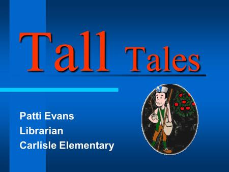 Tall Tales Patti Evans Librarian Carlisle Elementary.