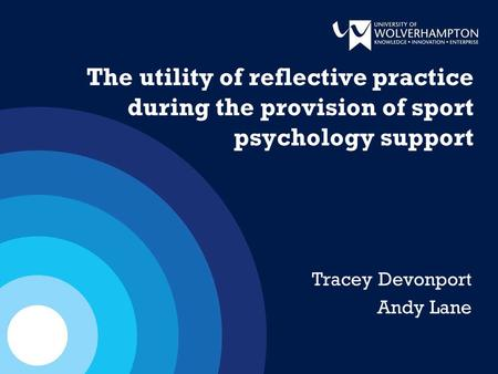 The utility of reflective practice during the provision of sport psychology support Tracey Devonport Andy Lane.