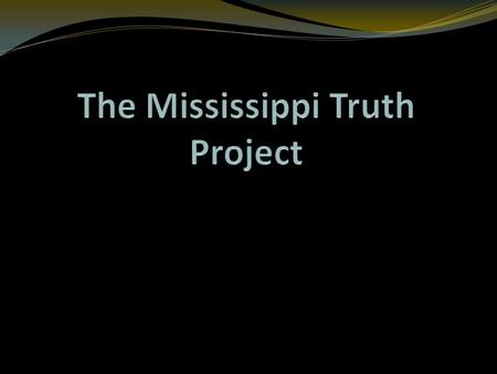 The Mississippi Truth Project is a statewide effort to create a truth and reconciliation commission that will bring to light racially motivated crimes.
