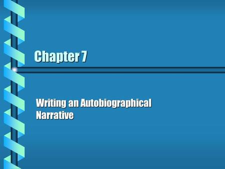 Chapter 7 Writing an Autobiographical Narrative About Autobiographical Narrative b Autobiographical narratives use basic literary techniques such as.
