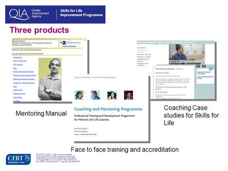 Skills for Life Improvement Programme Three products The Skills for Life Improvement Programme is delivered on behalf of the Quality Improvement Agency.