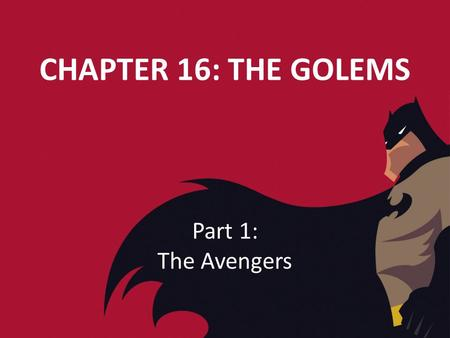 "CHAPTER 16: THE GOLEMS Part 1: The Avengers. 1. From where does the term ""golem"" come from? The term ""golem"" comes from Jewish mysticism."