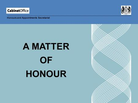 Honours and Appointments Secretariat A MATTER OF HONOUR.