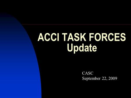 ACCI TASK FORCES Update CASC September 22, 2009. Task Force Introduction Timeline 12-18 months or less from June 2009 Led by NSF Advisory Committee on.