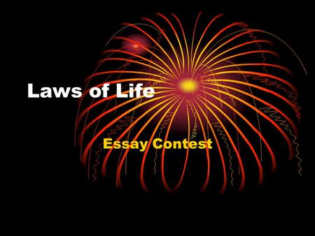 Laws of Life Essay Contest. Announcing the Contest Stress contest opportunities Share bio info on contest sponsor Give examples of Laws of Life Describe.