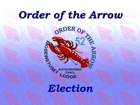 Order of the Arrow Election. What is the OA? It is the Boy Scouts of America's national honor society for experienced campers, based on American Indian.