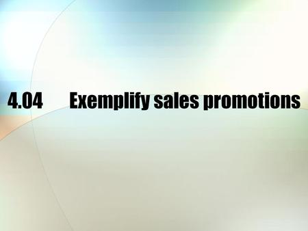 4.04Exemplify sales promotions. Sales promotion is… All the communications or activities used to stimulate sales other than advertising, public relations.