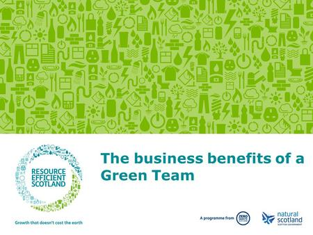 The business benefits of a Green Team. Over the next 20 minutes we will cover … 1.Resource scarcity is a real business risk 2.There are significant business.