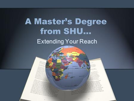 A Master's Degree from SHU… Extending Your Reach.