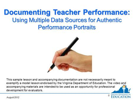0 Documenting Teacher Performance: Using Multiple Data Sources for Authentic Performance Portraits This sample lesson and accompanying documentation are.