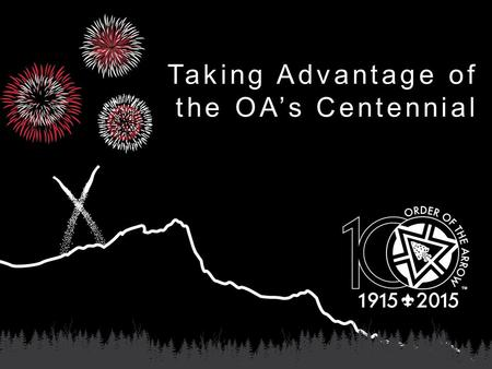 Taking Advantage of the OA's Centennial. 2015 is a Special Year! Founded in 1915 - E. Urner Goodman –Recognize those who best exemplify the Scout Oath.