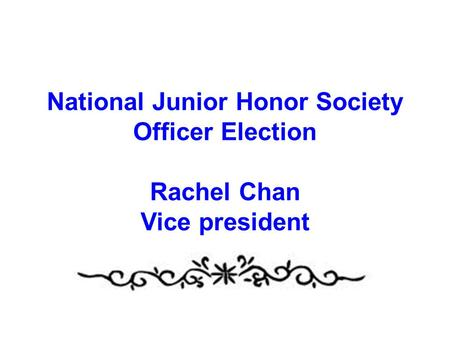 National Junior Honor Society Officer Election Rachel Chan Vice president.