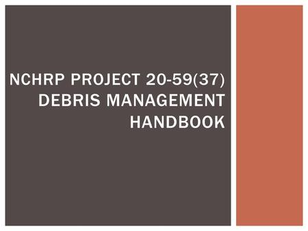 NCHRP PROJECT 20-59(37) DEBRIS MANAGEMENT HANDBOOK.