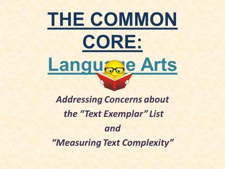 "THE COMMON CORE: Language Arts Addressing Concerns about the ""Text Exemplar"" List and ""Measuring Text Complexity"""