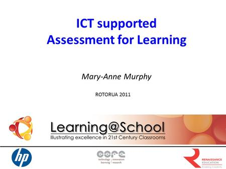 ICT supported Assessment for Learning Mary-Anne Murphy ROTORUA 2011.