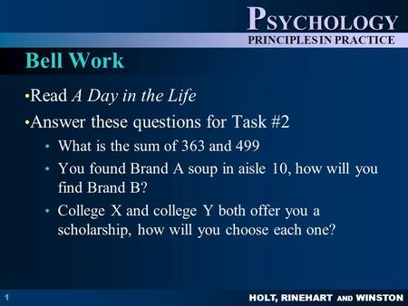 HOLT, RINEHART AND WINSTON P SYCHOLOGY PRINCIPLES IN PRACTICE Read A Day in the Life Answer these questions for Task #2 What is the sum of 363 and 499.