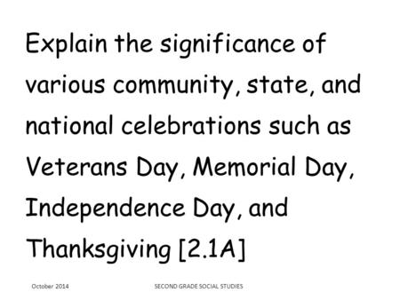 Explain the significance of various community, state, and national celebrations such as Veterans Day, Memorial Day, Independence Day, and Thanksgiving.