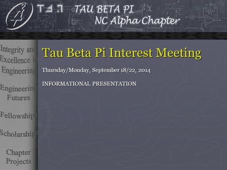 Tau Beta Pi Interest Meeting Thursday/Monday, September 18/22, 2014 INFORMATIONAL PRESENTATION.