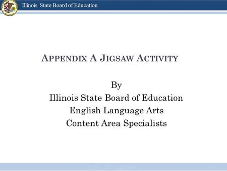A PPENDIX A J IGSAW A CTIVITY By Illinois State Board of Education English Language Arts Content Area Specialists.