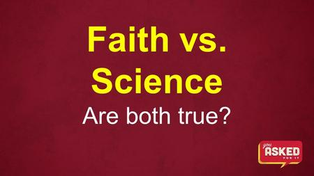 Faith vs. Science Are both true?. You Asked For It Is There Really A God? Can I Really Trust The Bible? Faith Vs. Science: Are Both True How Do I Stop.