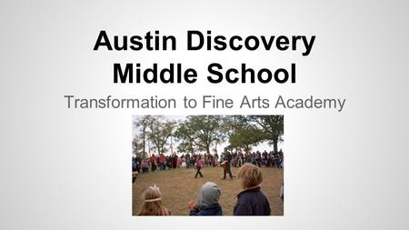 Austin Discovery Middle School Transformation to Fine Arts Academy.