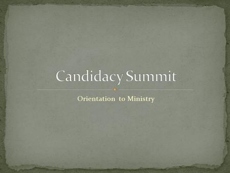 Orientation to Ministry. To build collegiality among the various forms of ministry To help candidates understand and appreciate each other's roles To.