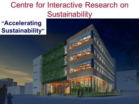 """ Accelerating Sustainability "" Centre for Interactive Research on Sustainability."