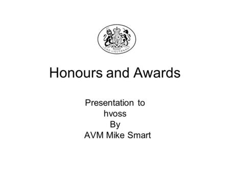 Honours and Awards Presentation to hvoss By AVM Mike Smart.