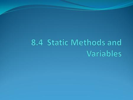 Static Methods Static methods are those methods that are not called on objects. In other words, they don't have an implicit parameter. Random number generation.