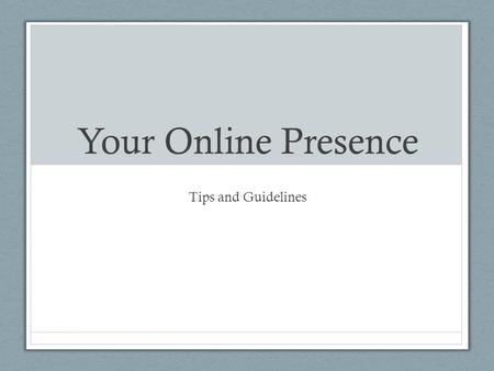 Your Online Presence Tips and Guidelines. Letter: Spelling Spell the corporate accounts correctly: LinkedIn, WordPress, Twitter (tweets). Spell my name.