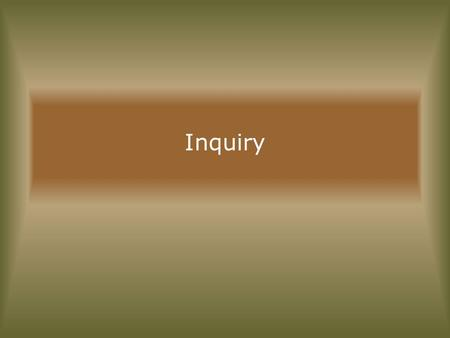 Inquiry. Goals Get students to think? – Think – Remember – Be life-long learners.